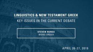 Steven Runge – Word Order – Linguistics & New Testament Greek Conference 2019