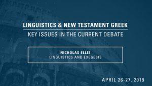 Nicholas Ellis – Linguistics and Exegesis – Linguistics & New Testament Greek Conference 2019