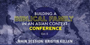Building a Biblical Family in an Asian Context Conference 2019: Kristin Kellen