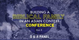 Building a Biblical Family in an Asian Context Conference 2019: Q & A Panel