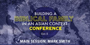 Building a Biblical Family in an Asian Context Conference 2019: Mark Smith