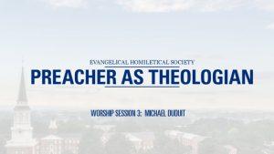 Worship Session 3 – Michael Duduit