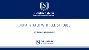 LibraryTalk: Lee Strobel on Apologetics