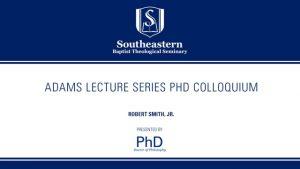 Adams Lecture Series Phd Colloquium