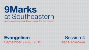 9Marks at Southeastern 2013 – Evangelism: Session 4