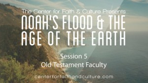 Noah's Flood and the Age of the Earth – Session 5