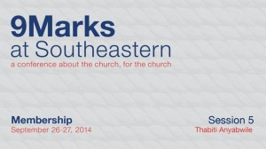 9Marks at Southeastern 2014 – Membership: Session 5