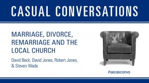 Casual Conversations: Marriage, Divorce, Remarriage, and the Local Church