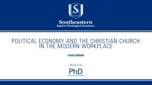 Chad Brand – Political Economy and the Christian Church in the Modern Workplace – Ph.D. Colloquium