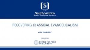 Recovering Classical Evangelicalism – Greg Thornbury