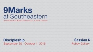 9Marks at Southeastern 2016 – Discipleship: Session 6