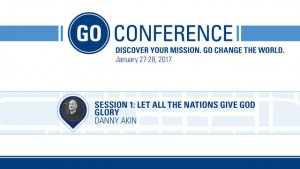 Danny Akin – Let All the Nations Give God Glory – GO Conference 2017