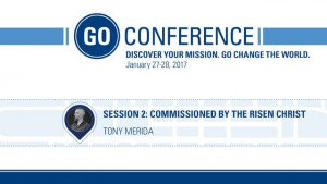 Tony Merida – Commissioned by the Risen Christ – GO Conference 2017