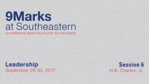 H.B. Charles, Jr. – 9Marks at Southeastern 2017 – Leadership: Session 6