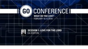 DA Horton – Love for the Lord – GO Conference 2018