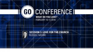 Russell Moore – Love for the Church – GO Conference 2018