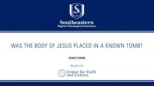 Craig Evans – Was The Body of Jesus Placed in a Known Tomb?