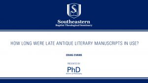 Craig Evans – How Long Were Late Antique Literary Manuscripts In Use?
