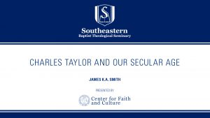 James K.A. Smith – Charles Taylor and Our Secular Age