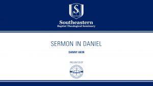 Danny Akin – Sermon in Daniel – Christ-Centered Exposition Workshop