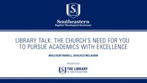 Library Talk: The Church's Need for you to Pursue Academics with Excellence