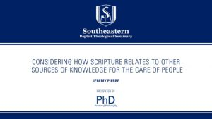 Jeremy Pierre – Considering How Scripture Relates to Other Sources of Knowledge for the Care of People