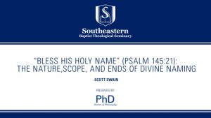 Scott Swain – Bless His Holy Name: The Nature,Scope, and Ends of Divine Naming