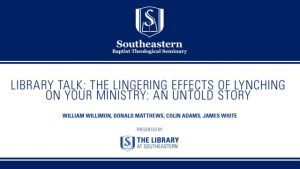 Library Talk: The Lingering Effects of Lynching on Your Ministry: An Untold Story
