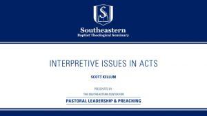 Scott Kellum – Interpretive Issues In Acts – Christ-Centered Exposition Workshop 2019