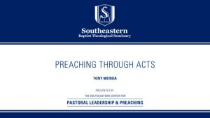 Tony Merida – Preaching Through Acts  – Christ-Centered Exposition Workshop 2019