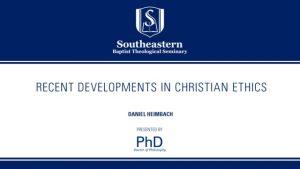 Daniel Heimbach – Recent Developments in Christian Ethics