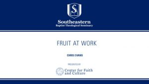 Chris Evans – Fruit at Work