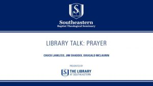 Library Talk: The Importance of Prayer for Ministry and Academics
