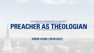 Worship Session 2 – Bryan Chapell