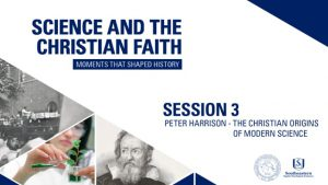 Session 3 – The Christian Origins of Modern Science – Peter Harrison