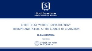 Dr. Malcolm B. Yarnell III – Christology without Christlikeness: Triumph and Failure at the Council of Chalcedon